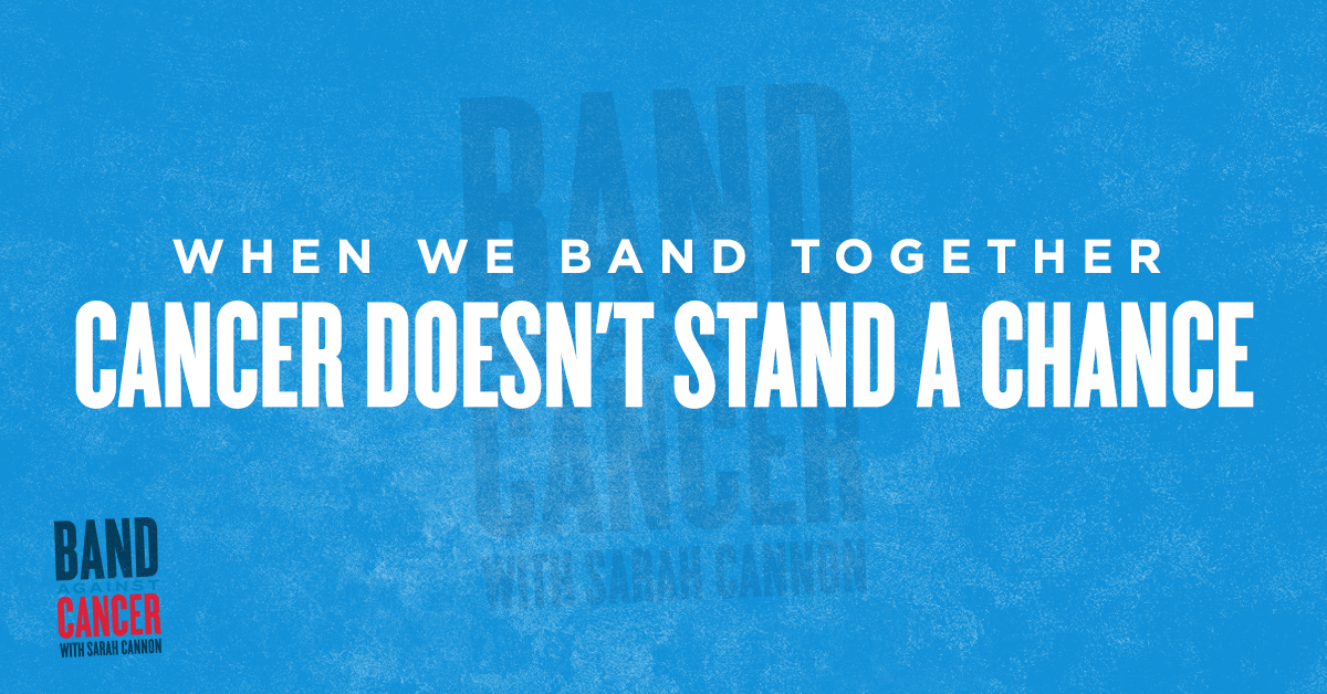 When We Band Together, Cancer Doesn't Stand a Chance